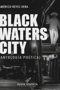 BLACK WATERS CITY (ANTOLOGÍA POÉTICA)