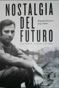 Nostalgia del futuro, biografía del Jorge Teillier
