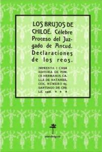 Los brujos de Chiloé. Célebre Proceso del Juzgado de Ancud. Declaraciones de los reos.