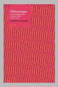 Filtraciones.Conversaciones sobre el arte en Chile (1960 / 2000)