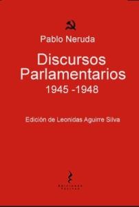 Discursos Parlamentarios 1945-1948. Pablo Neruda.