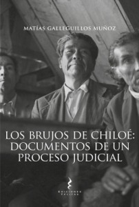 Los brujos de Chiloé: documentos de un proceso judicial