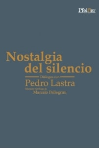 Nostalgia del silencio. Diálogos con Pedro Lastra.