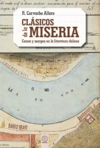 CLÁSICOS DE LA MISERIA. Canon y margen en la literatura chilena