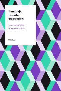 Lenguaje, mundo, traducción. Una entrevista a Andrés Claro