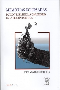 Memorias Eclipsadas. Duelo y Resiliencia Comunitaria en la Prisión Política