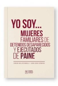 Yo soy...Mujeres familiares de detenidos desaparecidos y ejecutados de Paine