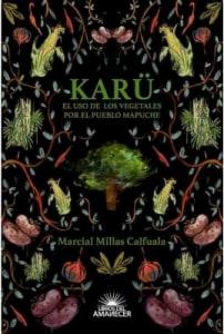Karü. El uso de los vegetales por el pueblo mapuche.