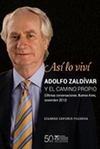 Así lo viví. Adolfo Zaldívar y el camino propio (Últimas conversaciones. Buenos Aires, noviembre 2012)