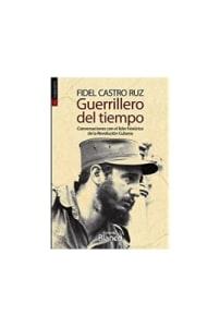 Fidel Castro Ruz. Guerrillero del tiempo