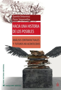HACIA UNA HISTORIA DE LOS POSIBLES. ANÁLISIS CONTRAFACTUALES Y FUTUROS NO ACONTECIDOS.