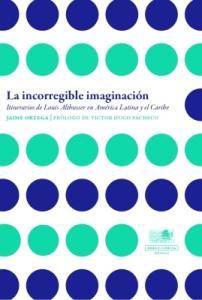 La incorregible imaginación. Itinerarios de Louis Althusser en América Latina y el Caribe