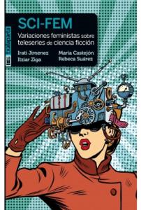 SCI-FEM Variaciones feministas sobre teleseries de ciencia ficción