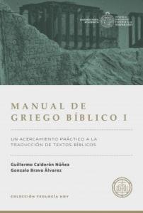 Manual de Griego Bíblico I Un acercamiento práctico a la traducción de textos bíblicos