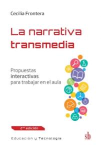 LA NARRATIVA TRANSMEDIA. PROPUESTAS INTERACTIVAS PARA TRABAJAR EN EL AULA