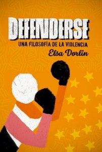 Defenderse. Una Filosofía De La Violencia