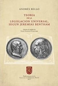ANDRÉS BELLO. TEORÍA DE LA LEGISLACIÓN UNIVERSAL, SEGÚN JEREMIAS BENTHAM