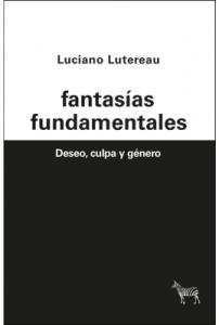 Fantasías Fundamentales. Deseo, Culpa Y Género
