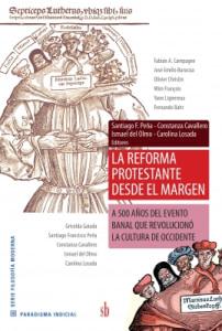 LA REFORMA PROTESTANTE DESDE EL MARGEN. A 500 AÑOS DEL EVENTO BANAL QUE REVOLUCIONÓ LA CULTURA DE OCCIDENTE.