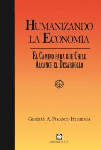 HUMANIZANDO LA ECONOMÍA: El Camino Para Que Chile Alcance El Desarrollo.