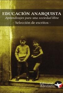 Educación anarquista Vol. 1APRENDIZAJES PARA UNA SOCIEDAD LIBRE Selección de escritos contemporáneos.