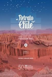 COLECCIÓN RETRATO DE CHILE Leyendas y creencias mágicas de la tradición oral. Tomo I: Norte