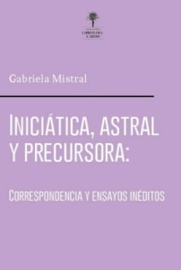 Iniciática, astral y precursora / Gabriela Mistral