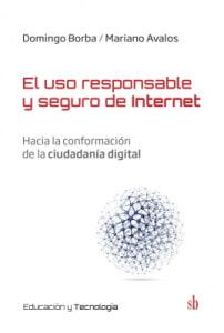EL USO RESPONSABLE Y SEGURO DE INTERNET. HACIA LA CONFORMACIÓN DE LA CIUDADANÍA DIGITAL