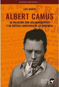 Albert Camus. Su relación con los  anarquistas y su crítica libertaria de la  violencia