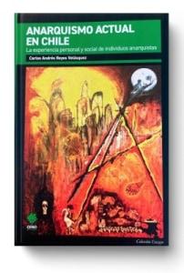 ANARQUISMO ACTUAL EN CHILE, la experiencia personal y social de individuos anarquistas