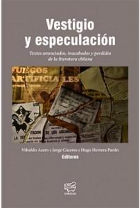 Vestigio y especulación. Textos anunciados, inacabados y perdidos de la literatura chilena