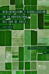 Neoliberalismo y globalización en la agricultura del sur de Chile, 1973-2019