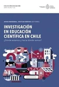 Investigación en Educación Científica en Chile ¿Dónde estamos y hacia dónde vamos?