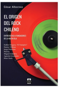 El origen del rock chileno. Entrevistas a fundadores de la Nueva Ola.