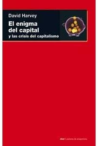 El enigma del capital y las crisis del capitalismo