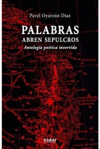 PALABRAS ABREN SEPULCROSAntología poética invertida