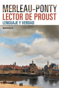 Merleau-Ponty lector de Proust: lenguaje y verdad, Martín Buceta