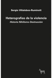 Heterografías De La Violencia. Historia, Nihilismo, Destrucción