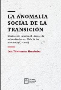 La anomalía social de la Transición. Movimiento estudiantil e izquierda universitaria en el Chile de los noventa