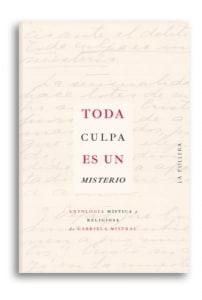 Toda culpa es un misterio, antología mística y religiosa de Gabriela Mistral