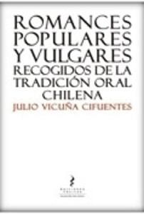 Romances Populares y Vulgares. Recogidos de la tradición oral chilena