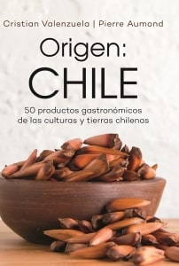 Origen: Chile 50 productos gastronómicos de las culturas y tierras chilenas