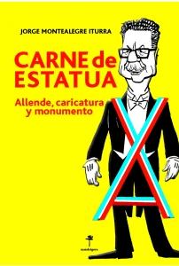 Carne de estatua. Allende, caricatura y momumento.