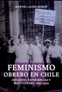 Feminismo Obrero En Chile. Orígenes, Experiencias Y Dificultades, 1890-1930