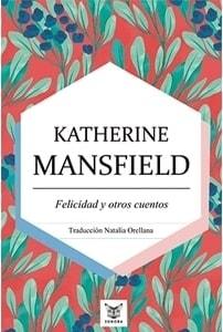 Katherine Mansfield, Felicidad Y Otros Cuentos