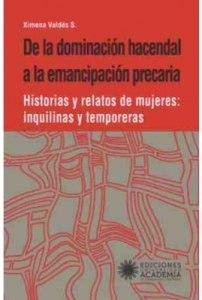 DE LA DOMINACIÓN  HACENDAL A LA  EMANCIPACIÓN PRECARIA.  Historias y relatos de  mujeres: inquilinas y  temporeras