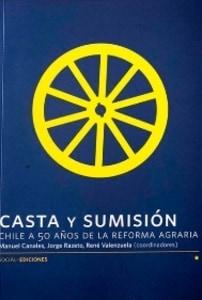 Casta Y Sumisión: Chile A 50 Años De La Reforma Agraria