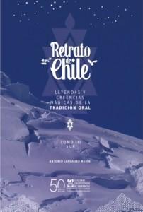 COLECCIÓN RETRATO DE CHILE Leyendas y creencias mágicas de la tradición oral Tomo III: Sur