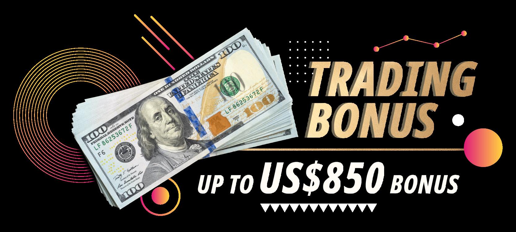 Trading Bonus Get Up To US$850 Bonus