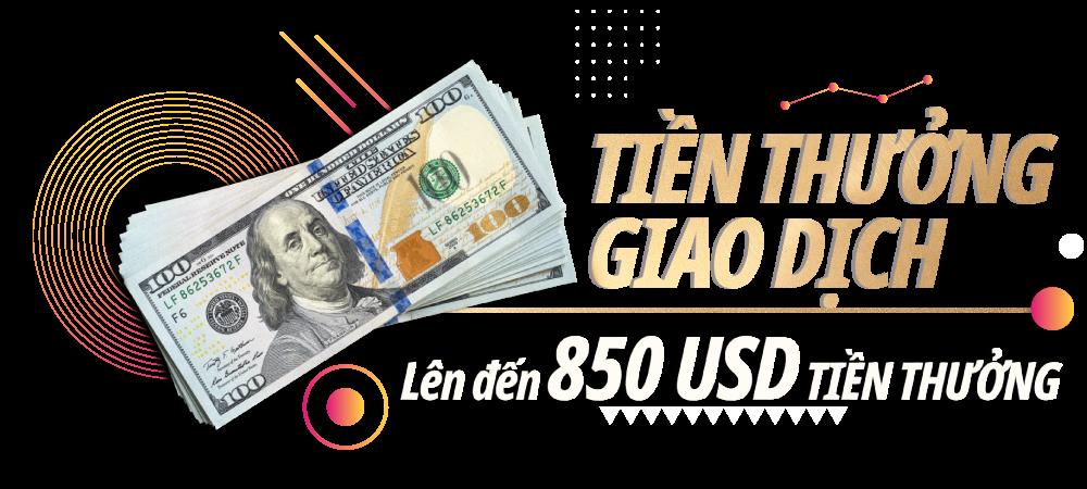 KHÁCH HÀNG MỚI VÀ NGƯỜI CHUYỂN ĐỔI TÀI KHOẢN ĐỀU NHẬN ĐƯỢC TIỀN THƯỞNG LÊN ĐẾN 850 USD*